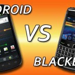 Android vs Blackberry: Which is Better?